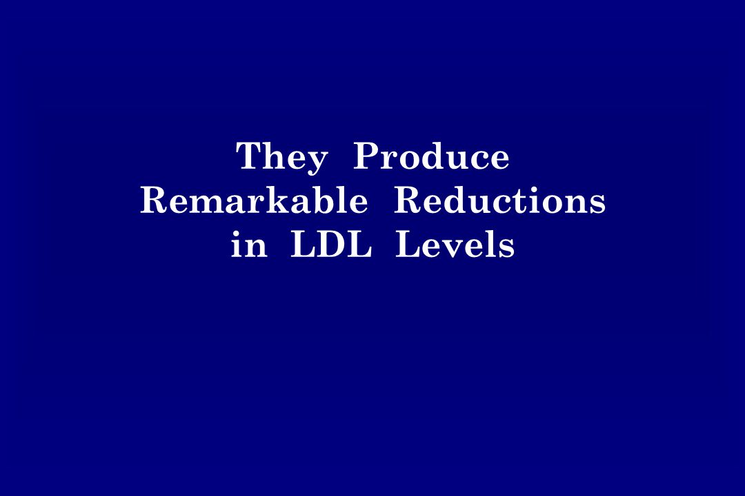 They Produce Remarkable Reductions in LDL Levels