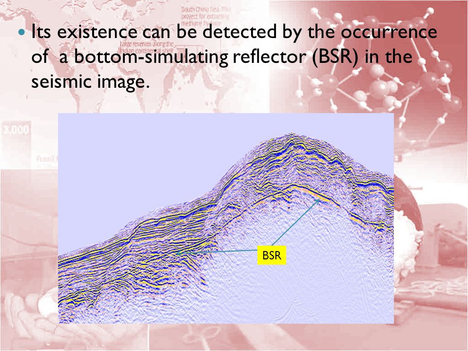 Its existence can be detected by the occurrence of a bottom-simulating reflector (BSR) in the seismic image.