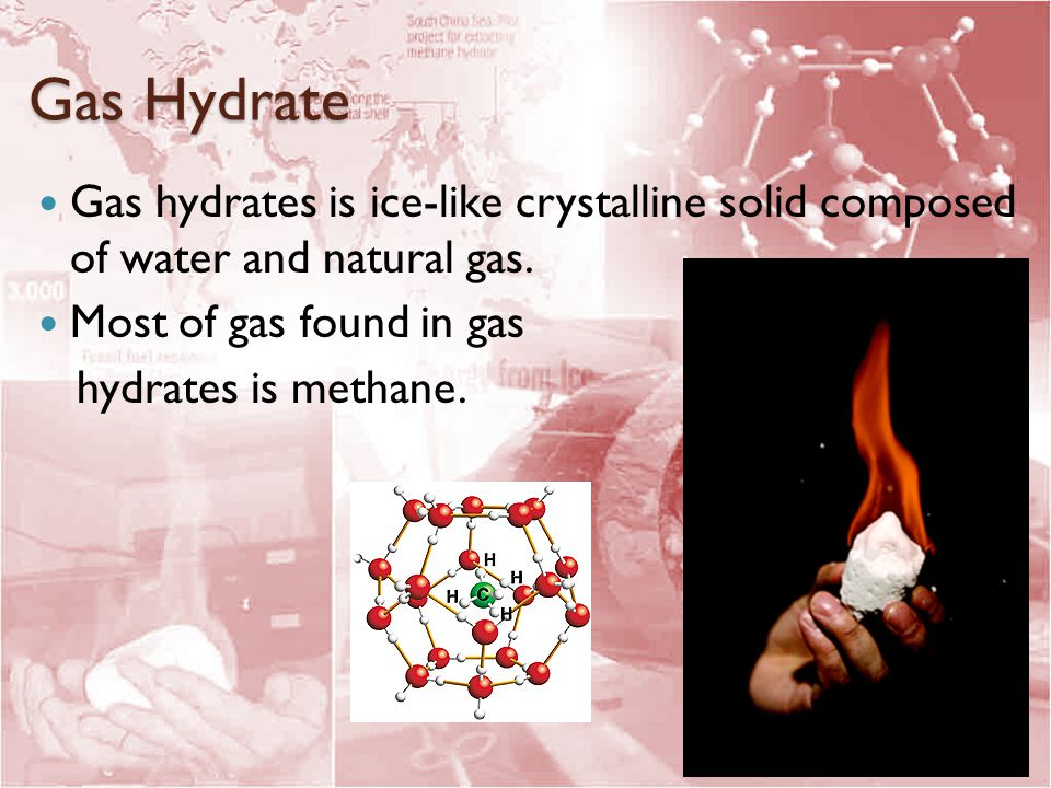 Gas Hydrate Gas hydrates is ice-like crystalline solid composed of water and natural gas.