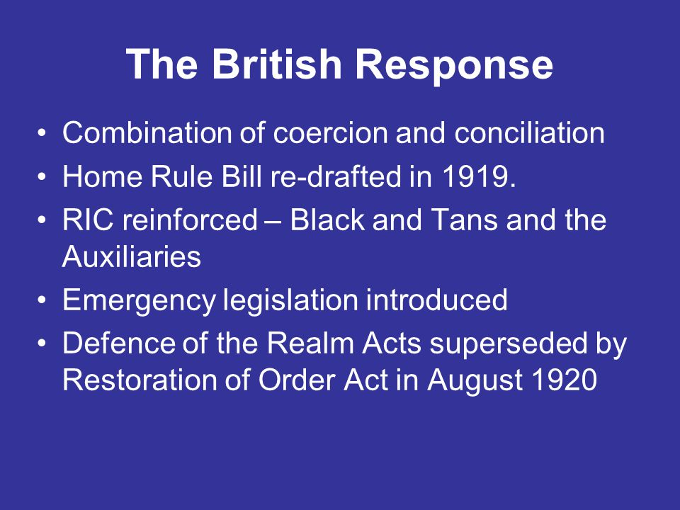 The British Response Combination of coercion and conciliation Home Rule Bill re-drafted in 1919.