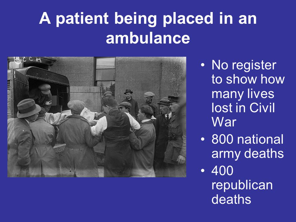 A patient being placed in an ambulance No register to show how many lives lost in Civil War 800 national army deaths 400 republican deaths
