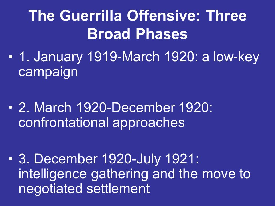 The Guerrilla Offensive: Three Broad Phases 1. January 1919-March 1920: a low-key campaign 2.
