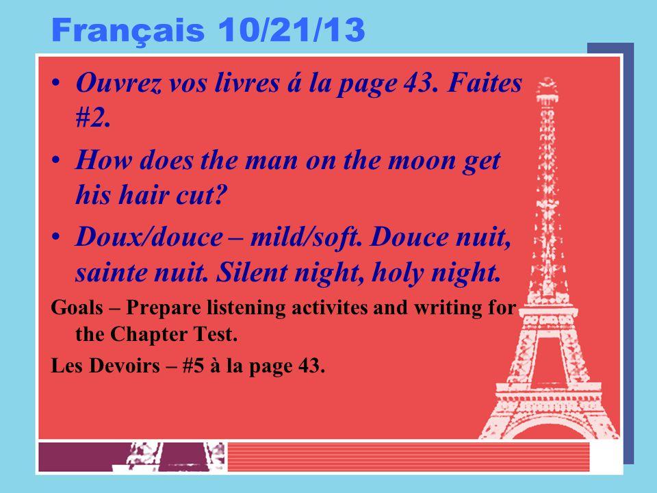 Français 10/21/13 Ouvrez vos livres á la page 43. Faites #2.