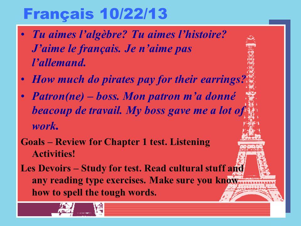 Français 10/22/13 Tu aimes l'algèbre. Tu aimes l'histoire.