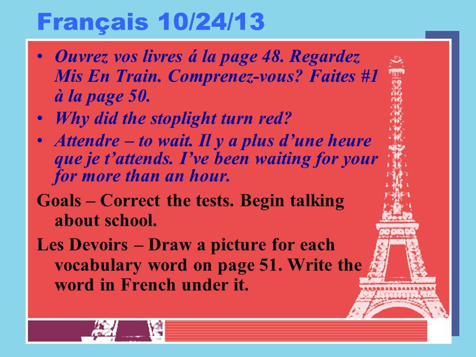 Français 10/24/13 Ouvrez vos livres á la page 48. Regardez Mis En Train.