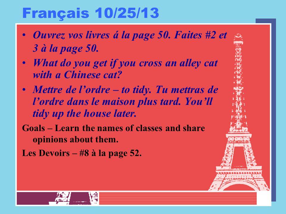 Français 10/25/13 Ouvrez vos livres á la page 50. Faites #2 et 3 à la page 50.