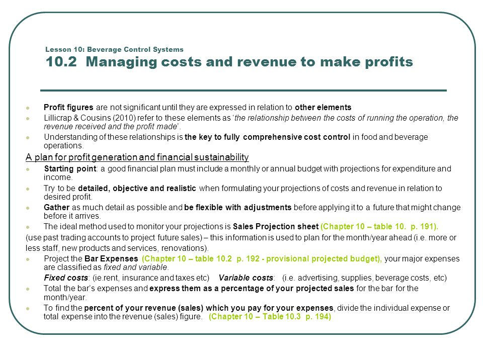 Lesson 10: Beverage Control Systems 10.2 Managing costs and revenue to make profits Profit figures are not significant until they are expressed in rel