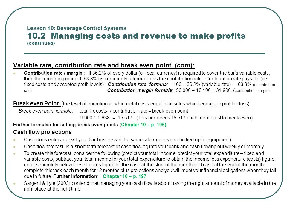 Lesson 10: Beverage Control Systems 10.2 Managing costs and revenue to make profits (continued) Variable rate, contribution rate and break even point