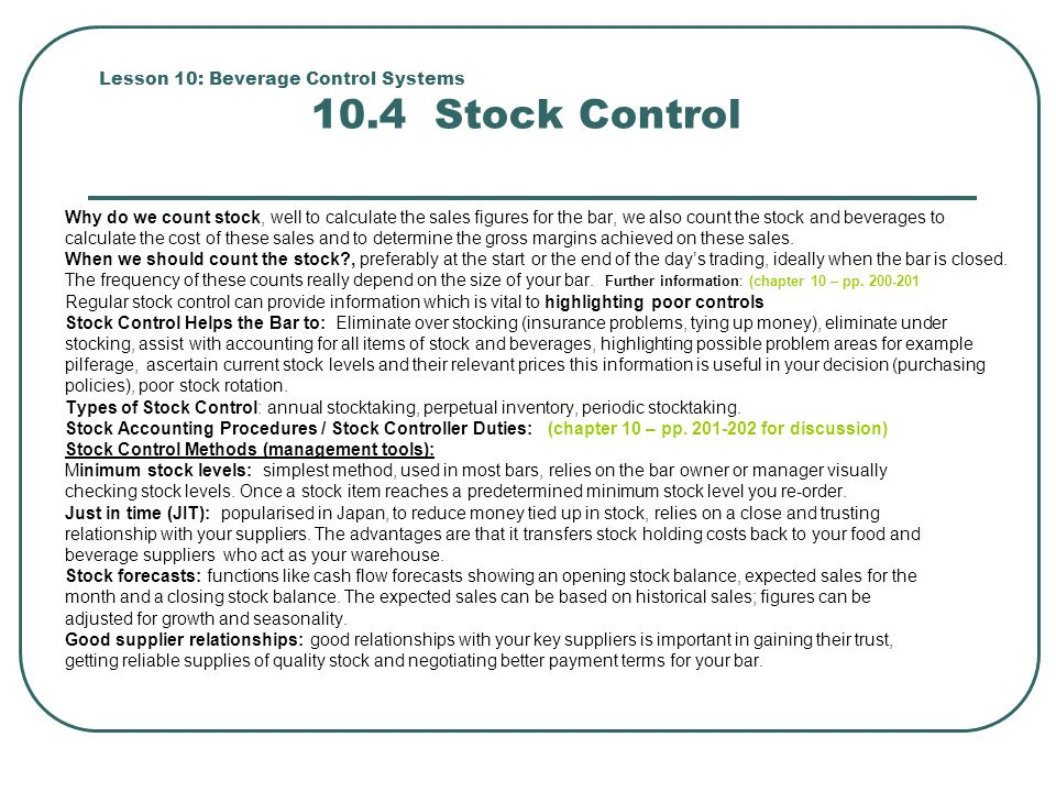 Lesson 10: Beverage Control Systems 10.4 Stock Control Why do we count stock, well to calculate the sales figures for the bar, we also count the stock