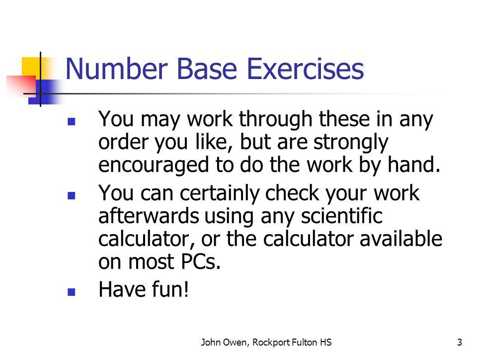 John Owen, Rockport Fulton HS4 Exercises 1-5 Convert each of these to base 2 1.