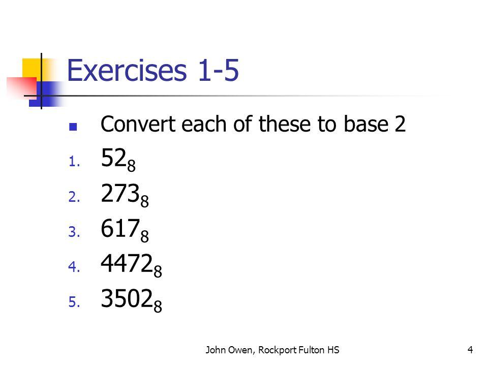 John Owen, Rockport Fulton HS5 Exercises 6 - 10 Convert each of these to base 2 6.