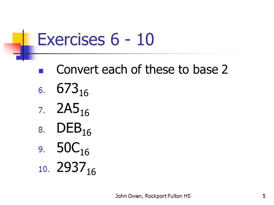 John Owen, Rockport Fulton HS6 Exercises 11 - 15 Convert each of these to base 2 11.