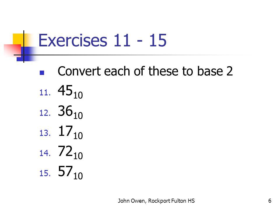 John Owen, Rockport Fulton HS7 Exercises 16 - 20 Convert each of these to base 8 16.