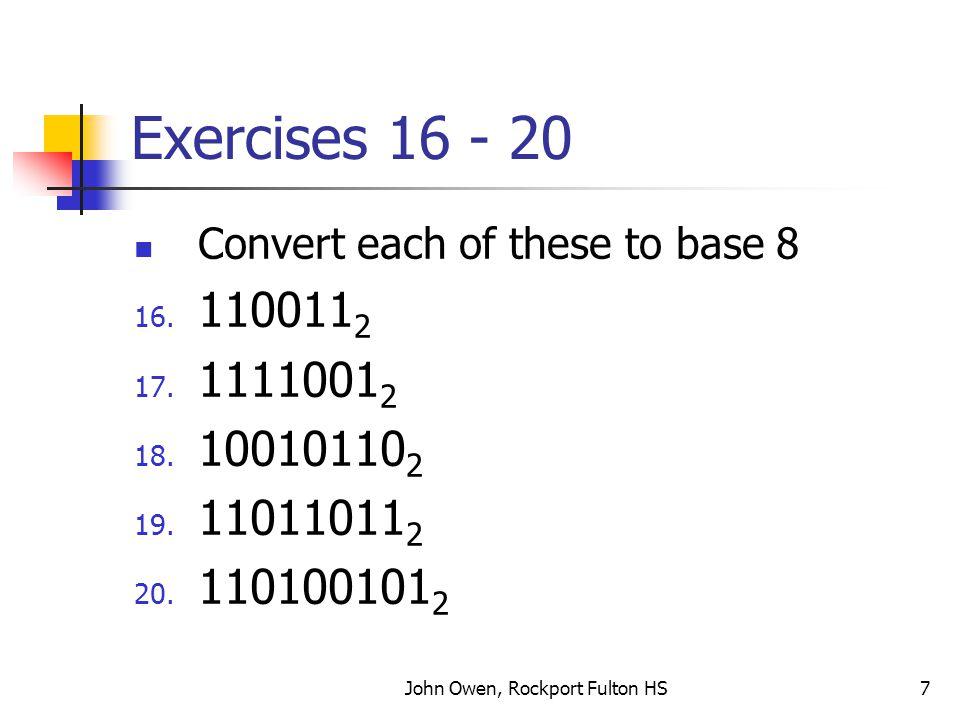 John Owen, Rockport Fulton HS8 Exercises 21 - 25 Convert each of these to base 8 21.