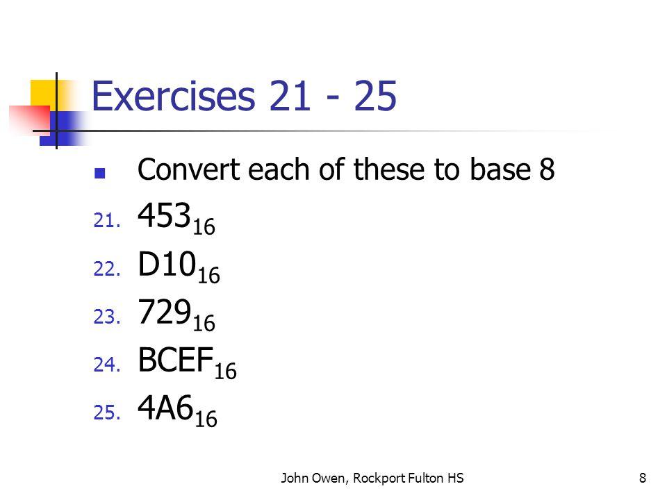 John Owen, Rockport Fulton HS9 Exercises 26 - 30 Convert each of these to base 8 26.