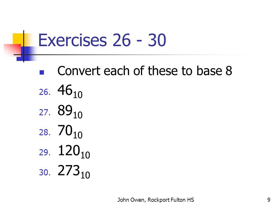 John Owen, Rockport Fulton HS10 Exercises 31 - 35 Convert each of these to base 16 31.