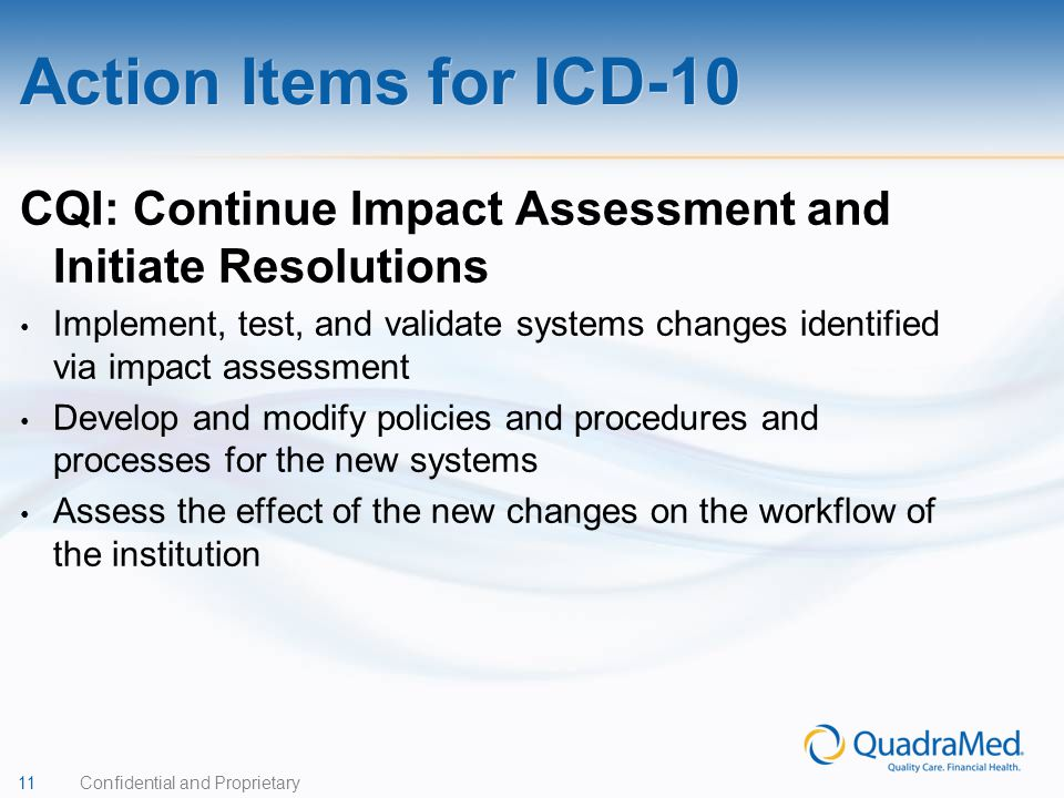 11 Confidential and Proprietary CQI: Continue Impact Assessment and Initiate Resolutions Implement, test, and validate systems changes identified via