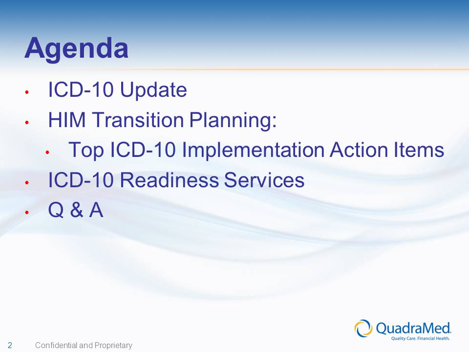 2 Confidential and Proprietary Agenda ICD-10 Update HIM Transition Planning: Top ICD-10 Implementation Action Items ICD-10 Readiness Services Q & A