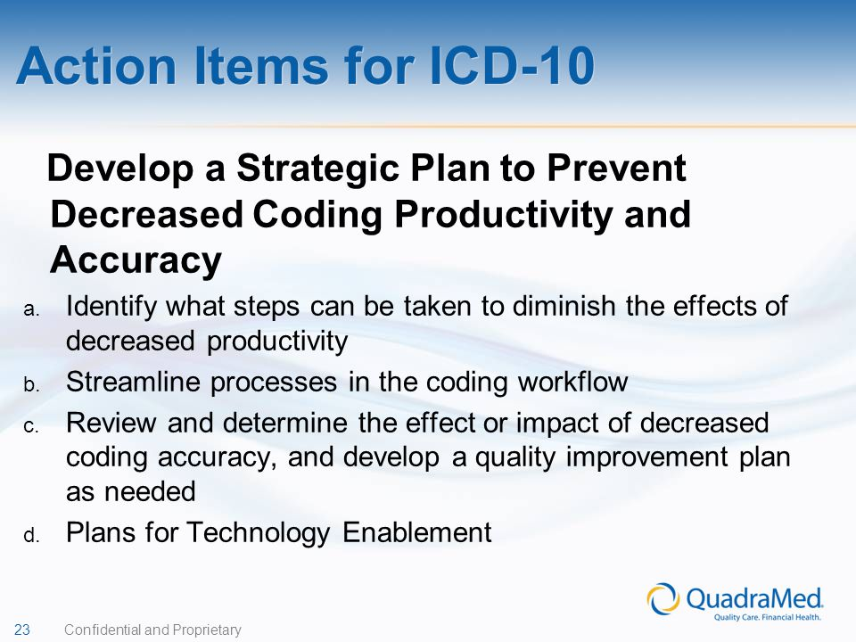 23 Confidential and Proprietary Develop a Strategic Plan to Prevent Decreased Coding Productivity and Accuracy a. Identify what steps can be taken to