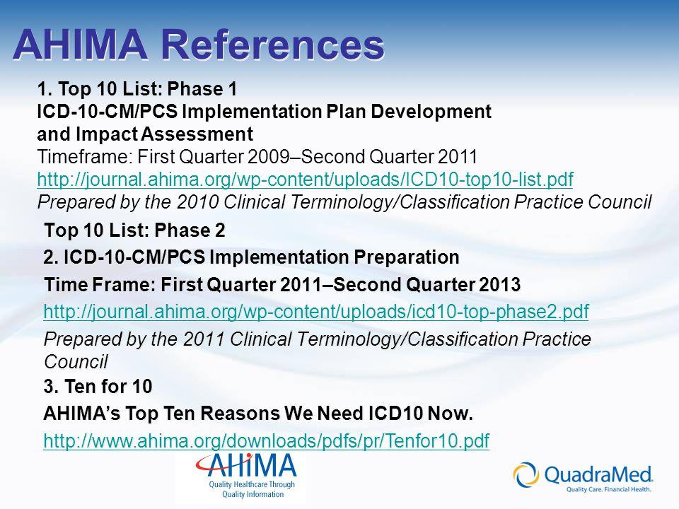 AHIMA References Top 10 List: Phase 2 2. ICD-10-CM/PCS Implementation Preparation Time Frame: First Quarter 2011–Second Quarter 2013 http://journal.ah