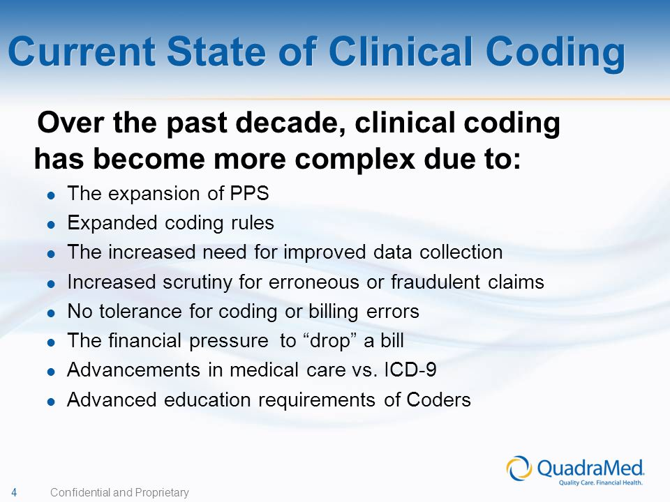 4 Confidential and Proprietary Over the past decade, clinical coding has become more complex due to: The expansion of PPS Expanded coding rules The in