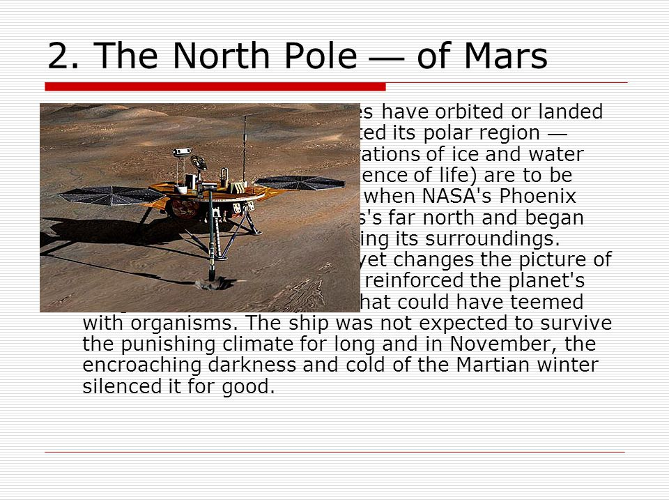 2. The North Pole — of Mars  For all the times robot probes have orbited or landed on Mars, none had ever visited its polar region — where the greate