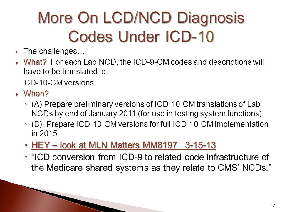  The challenges…  What?  What? For each Lab NCD, the ICD-9-CM codes and descriptions will have to be translated to ICD-10-CM versions.  When? ◦ (A