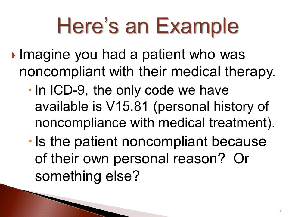  Imagine you had a patient who was noncompliant with their medical therapy.  In ICD-9, the only code we have available is V15.81 (personal history o