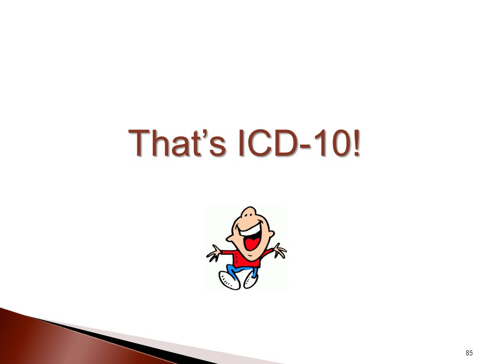 That's ICD-10! 85