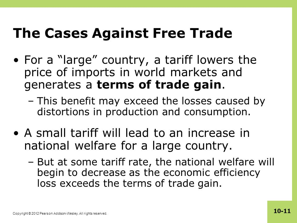 """Copyright © 2012 Pearson Addison-Wesley. All rights reserved. 10-11 The Cases Against Free Trade For a """"large"""" country, a tariff lowers the price of i"""