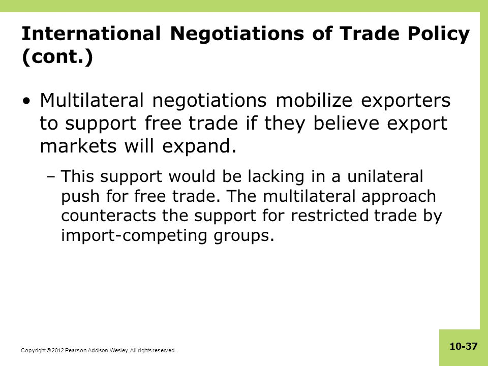 Copyright © 2012 Pearson Addison-Wesley. All rights reserved. 10-37 International Negotiations of Trade Policy (cont.) Multilateral negotiations mobil