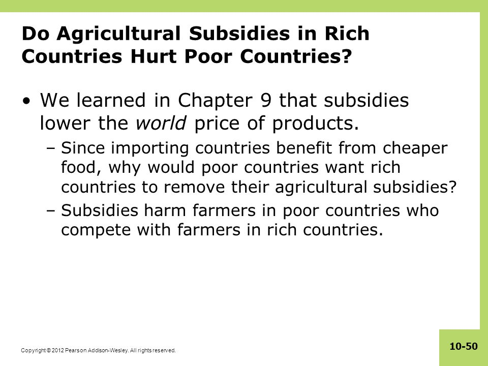 Copyright © 2012 Pearson Addison-Wesley. All rights reserved. 10-50 Do Agricultural Subsidies in Rich Countries Hurt Poor Countries? We learned in Cha