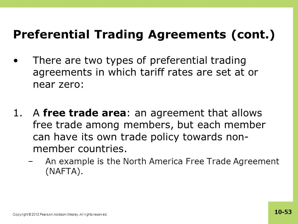 Copyright © 2012 Pearson Addison-Wesley. All rights reserved. 10-53 Preferential Trading Agreements (cont.) There are two types of preferential tradin