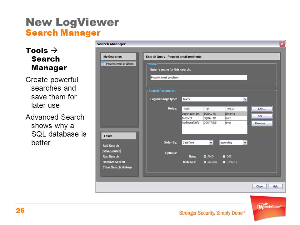 26 New LogViewer Search Manager Tools  Search Manager Create powerful searches and save them for later use Advanced Search shows why a SQL database i