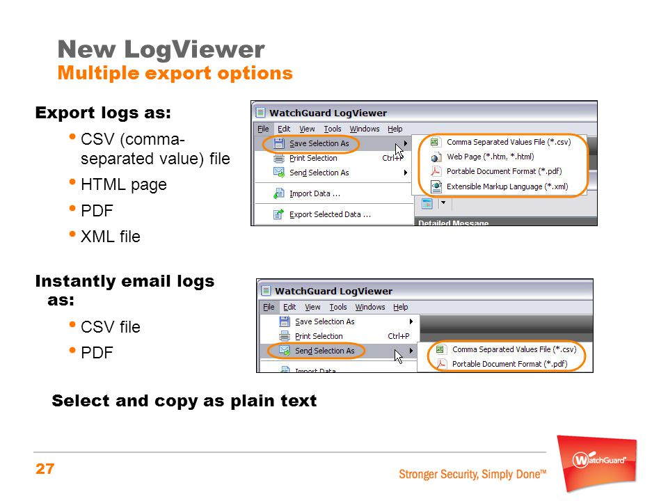 27 New LogViewer Multiple export options Export logs as: CSV (comma- separated value) file HTML page PDF XML file Instantly email logs as: CSV file PD