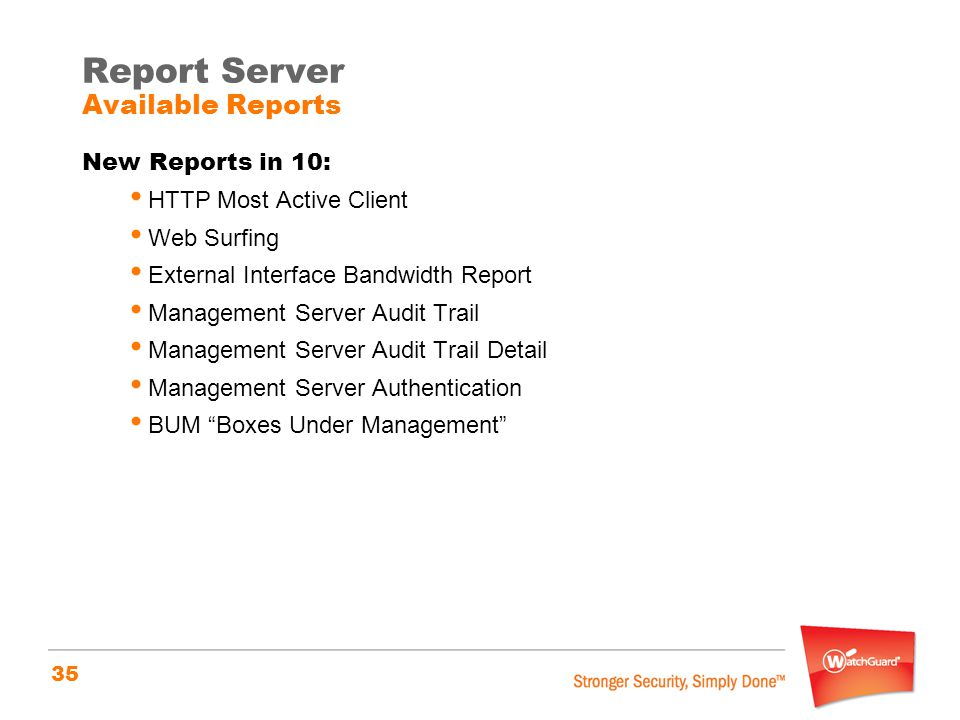 35 Report Server Available Reports New Reports in 10: HTTP Most Active Client Web Surfing External Interface Bandwidth Report Management Server Audit