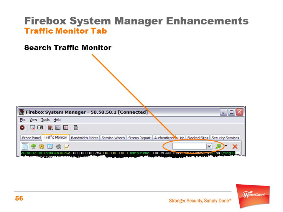 56 Firebox System Manager Enhancements Traffic Monitor Tab Search Traffic Monitor