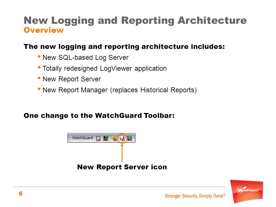 6 The new logging and reporting architecture includes: New SQL-based Log Server Totally redesigned LogViewer application New Report Server New Report