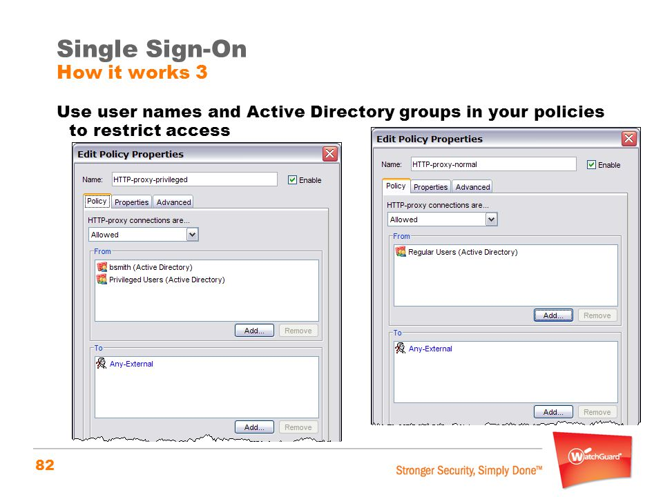 82 Single Sign-On How it works 3 Use user names and Active Directory groups in your policies to restrict access