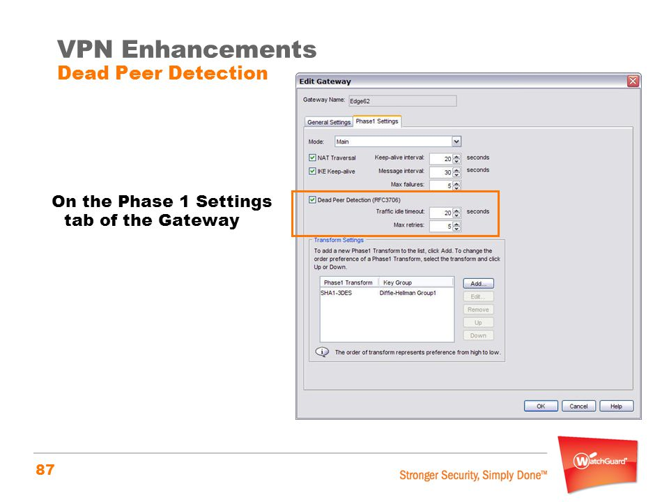 87 VPN Enhancements Dead Peer Detection On the Phase 1 Settings tab of the Gateway