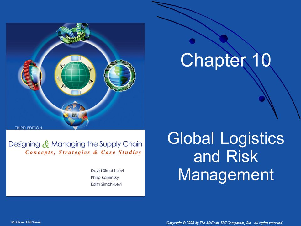 McGraw-Hill/Irwin Copyright © 2008 by The McGraw-Hill Companies, Inc. All rights reserved. Chapter 10 Global Logistics and Risk Management