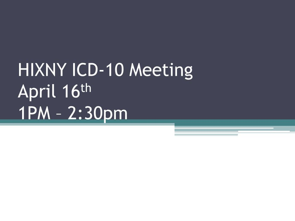 HIXNY ICD-10 Meeting April 16 th 1PM – 2:30pm
