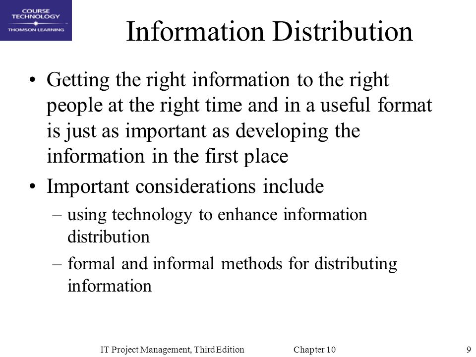 9IT Project Management, Third Edition Chapter 10 Information Distribution Getting the right information to the right people at the right time and in a