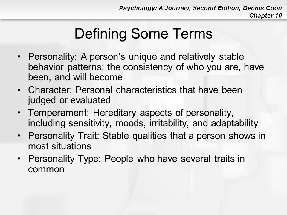 Psychology: A Journey, Second Edition, Dennis Coon Chapter 10 Defining Some Terms Personality: A person's unique and relatively stable behavior patter