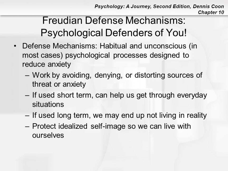 Psychology: A Journey, Second Edition, Dennis Coon Chapter 10 Freudian Defense Mechanisms: Psychological Defenders of You! Defense Mechanisms: Habitua