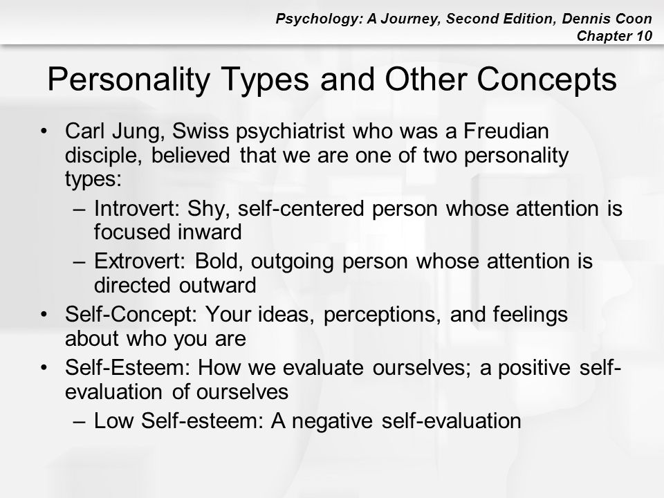 Psychology: A Journey, Second Edition, Dennis Coon Chapter 10 Personality Types and Other Concepts Carl Jung, Swiss psychiatrist who was a Freudian di