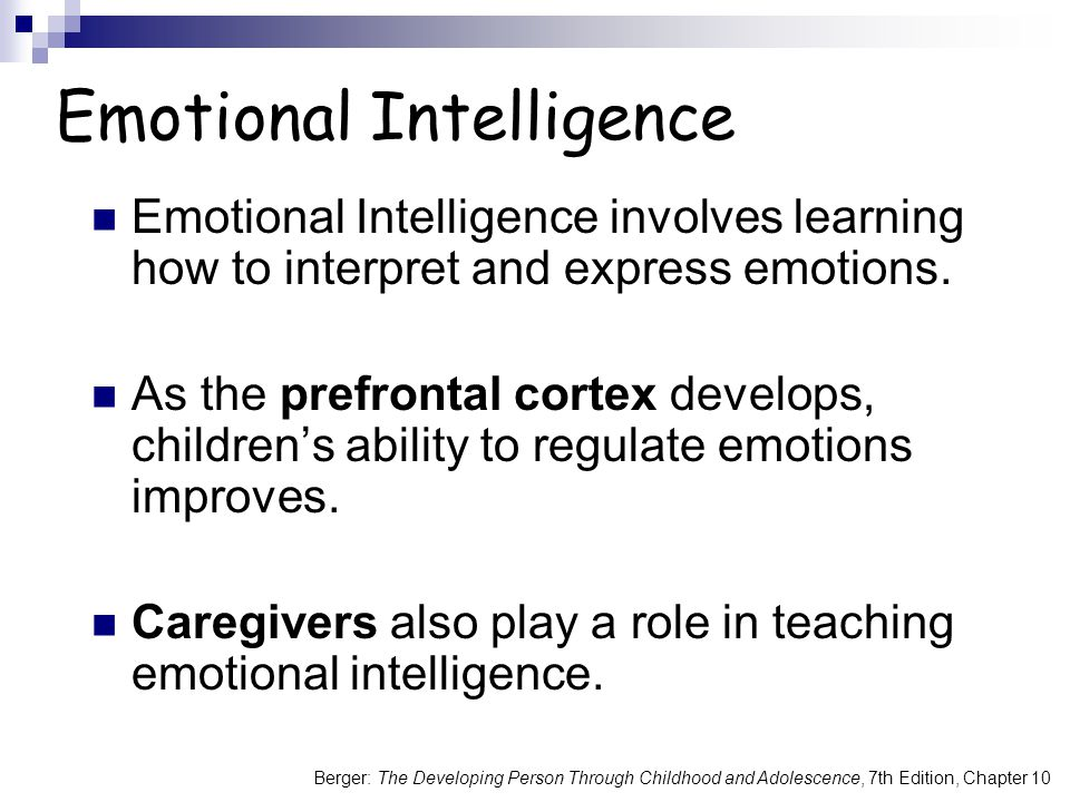 Berger: The Developing Person Through Childhood and Adolescence, 7th Edition, Chapter 10 Emotional Intelligence Emotional Intelligence involves learni