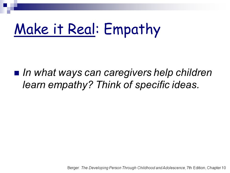Berger: The Developing Person Through Childhood and Adolescence, 7th Edition, Chapter 10 Make it Real: Empathy In what ways can caregivers help childr