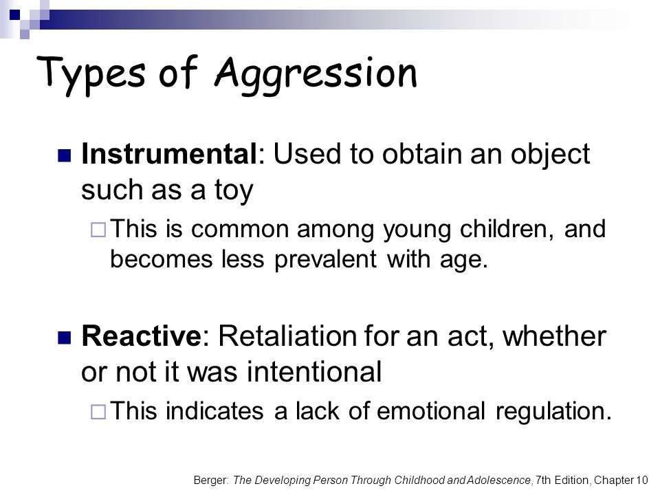 Berger: The Developing Person Through Childhood and Adolescence, 7th Edition, Chapter 10 Types of Aggression Instrumental: Used to obtain an object su