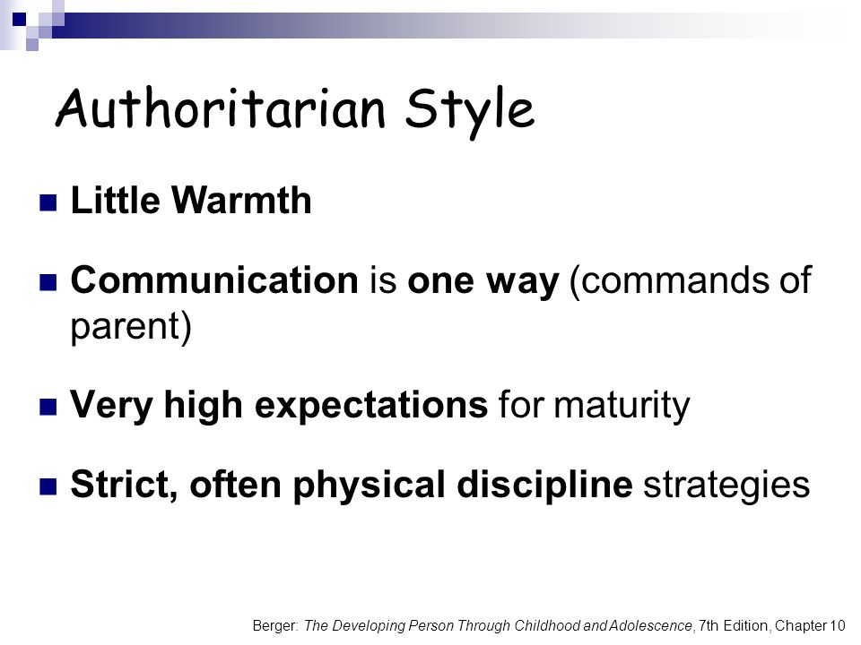 Berger: The Developing Person Through Childhood and Adolescence, 7th Edition, Chapter 10 Authoritarian Style Little Warmth Communication is one way (c